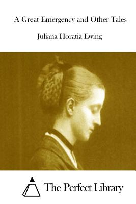 A Great Emergency and Other Tales - Ewing, Juliana Horatia, and The Perfect Library (Editor)
