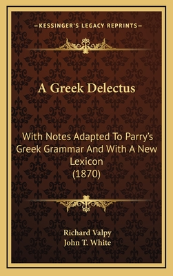 A Greek Delectus: With Notes Adapted to Parry's Greek Grammar and with a New Lexicon (1870) - Valpy, Richard