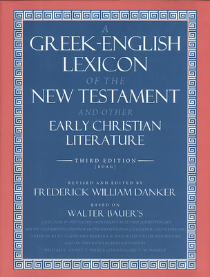 A Greek-English Lexicon of the New Testament and Other Early Christian Literature - Bauer, Walter, and Danker, Frederick William (Editor)
