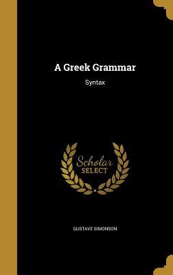 A Greek Grammar: Syntax - Simonson, Gustave