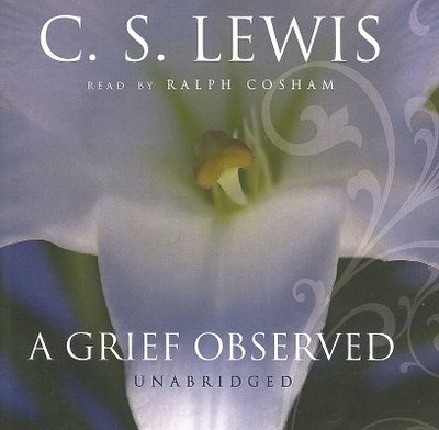 A Grief Observed - Lewis, C S, and Cosham, Ralph (Read by)