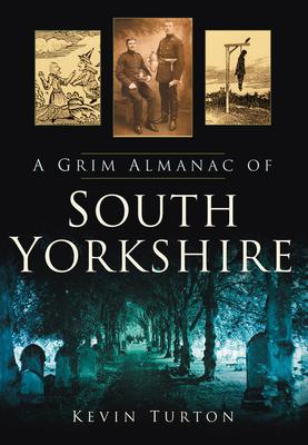 A Grim Almanac of South Yorkshire - Turton, Kevin