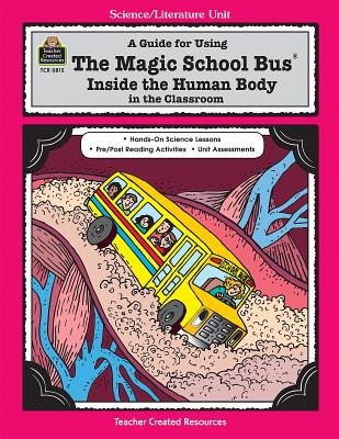 A Guide for Using the Magic School Bus Inside the Human Body in the Classroom - Young, Ruth M, and Cole, Joanna