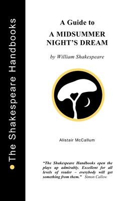 A Guide to A Midsummer Night's Dream - McCallum, Alistair