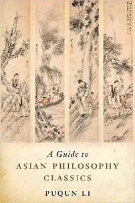 A Guide to Asian Philosophy Classics - Li, Puqun