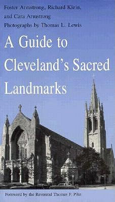 A Guide to Cleveland's Sacred Landmarks - Armstrong, Foster, and Lewis, Thomas L (Photographer), and Klein, Richard