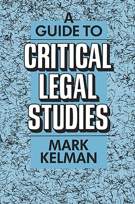A Guide to Critical Legal Studies - Kelman, Mark