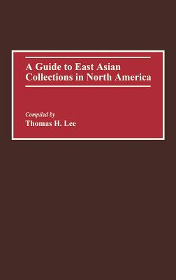 A Guide to East Asian Collections in North America - Lee, Thomas