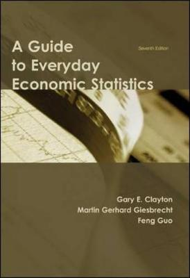 A Guide to Everyday Economic Statistics - Clayton, Gary