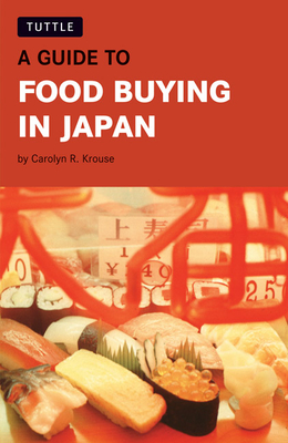 A Guide to Food Buying in Japan - Krouse, Carolyn R