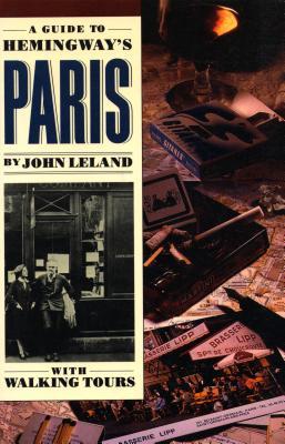 A Guide to Hemingway's Paris - Leland, John