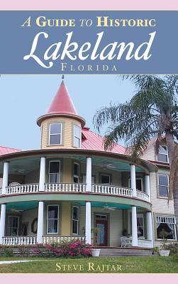 A Guide to Historic Lakeland, Florida - Rajtar, Steve