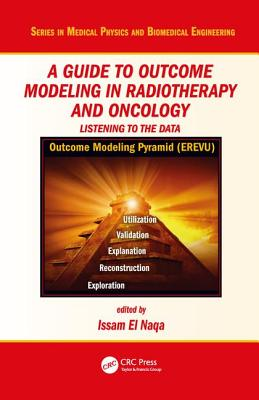 A Guide to Outcome Modeling in Radiotherapy and Oncology: Listening to the Data - El Naqa, Issam (Editor)