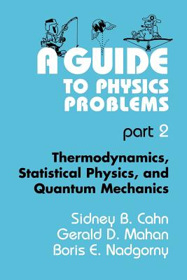 A Guide to Physics Problems: Part 2: Thermodynamics, Statistical Physics, and Quantum Mechanics - Dresden, Max (Foreword by)