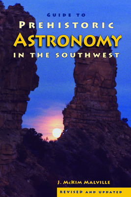 A Guide to Prehistoric Astronomy in the Southwest - Malville, J McKim