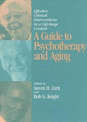 A Guide to Psychotherapy and Aging: Effective Clinical Interventions in a Life-Stage Context - Zarit, Steven H, Ph.D. (Editor), and Knight, Bob G (Editor)
