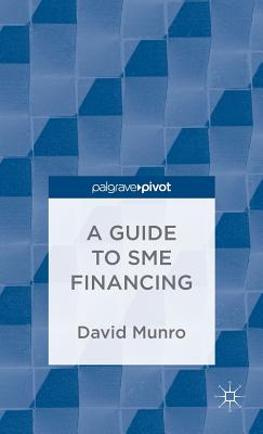 A Guide to SME Financing - Munro, D.