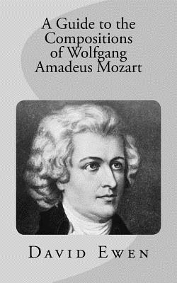 A Guide to the Compositions of Wolfgang Amadeus Mozart - Ewen, David