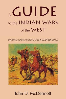 A Guide to the Indian Wars of the West - McDermott, John D