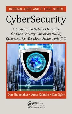 A Guide to the National Initiative for Cybersecurity Education (NICE) Cybersecurity Workforce Framework (2.0) - Shoemaker, Dan, and Kohnke, Anne, and Sigler, Ken