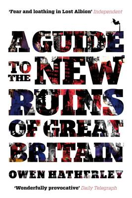 A Guide to the New Ruins of Great Britain - Hatherley, Owen