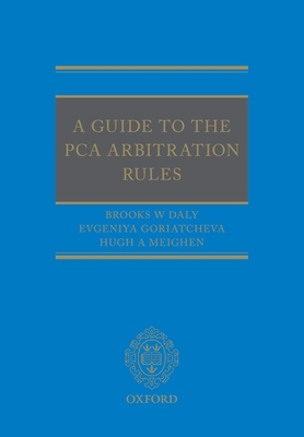 A Guide to the PCA Arbitration Rules - Daly, Brooks, and Goriatcheva, Evgeniya, and Meighen, Hugh