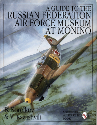 A Guide to the Russian Federation Air Force Museum at Monino - Korolkov, B, and Kazashvili, V