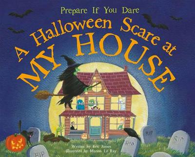 A Halloween Scare at My House: Prepare If You Dare - James, Eric