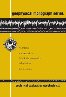 A Handbook for Seismic Data Acquisition in Exploration - Evans, Brian J