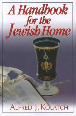 A Handbook for the Jewish Home - Kolatch, Alfred J, Rabbi