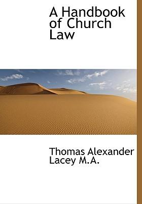 A Handbook of Church Law - Lacey, Thomas Alexander