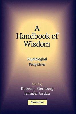 A Handbook of Wisdom: Psychological Perspectives - Sternberg, Robert J Phd (Editor), and Jordan, Jennifer, Dr. (Editor)