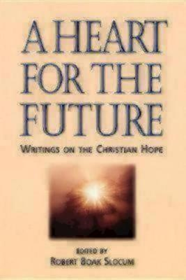 A Heart for the Future: Writings on the Christian Hope - Slocum, Robert Boak (Editor)
