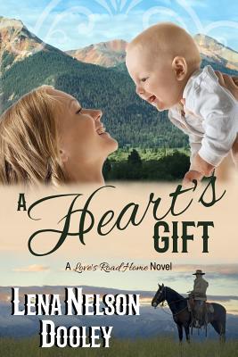 A Heart's Gift: A Love's Road Home Novel - Dooley, Lena Nelson