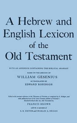 A Hebrew and English Lexicon of the Old Testament - Gesenius, William, and Gesenius, H F W, and Brown, Francis (Editor)