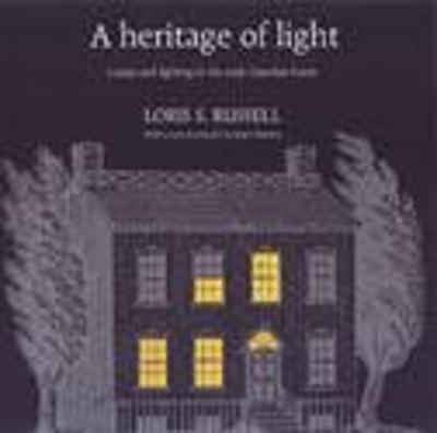 A Heritage of Light: Lamps and Lighting in the Early Canadian Home - Russell, Loris, and Holmes, Janet (Foreword by)