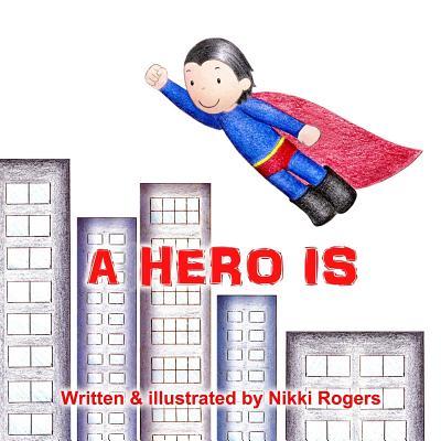 A Hero Is - Rogers, Nikki