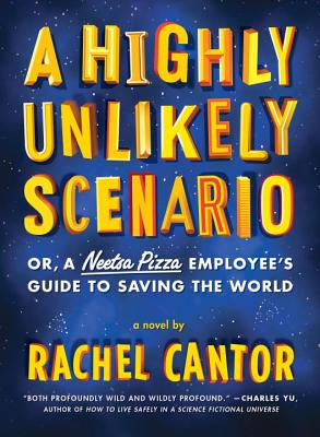 A Highly Unlikely Scenario, or a Neetsa Pizza Employee's Guide to Saving the World - Cantor, Rachel