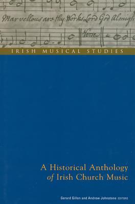 A Historical Anthology of Irish Church Music: Irish Musical Studies Vol 6 - Gillen, Gerard (Editor), and Johnstone, Gerry, Professor (Editor), and Johnston, Andrew (Editor)