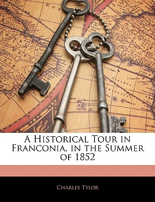 A Historical Tour in Franconia, in the Summer of 1852 - Tylor, Charles