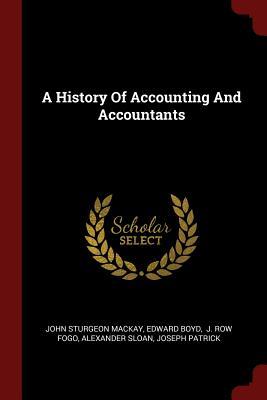 A History of Accounting and Accountants - MacKay, John Sturgeon