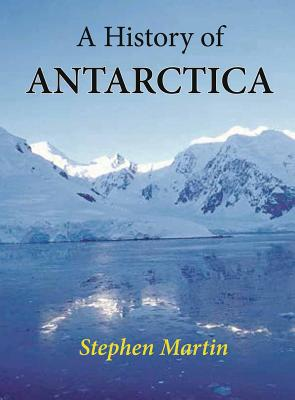 A History of Antarctica - Martin, Stephen