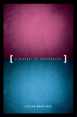 A History of Bisexuality - Angelides, Steven