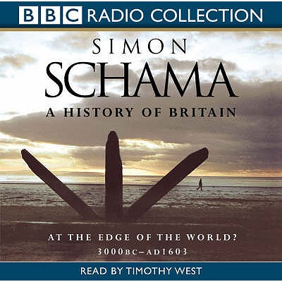 A History of Britain: At the Edge of the World? - 3000BC-AD 1603 v.1 - Schama, Simon, and West, Timothy (Read by)
