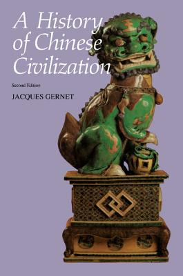 A History of Chinese Civilization - Gernet, Jacques, Professor, and Foster, J R (Translated by), and Hartman, Charles (Translated by)