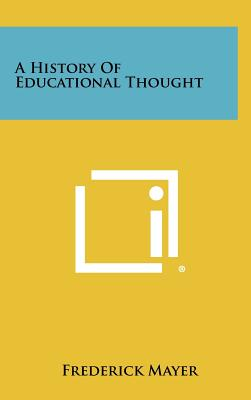 A History of Educational Thought - Mayer, Frederick