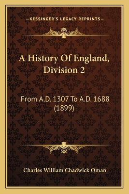 A History of England, Division 2: From A.D. 1307 to A.D. 1688 (1899) - Oman, Charles William Chadwick, Sir