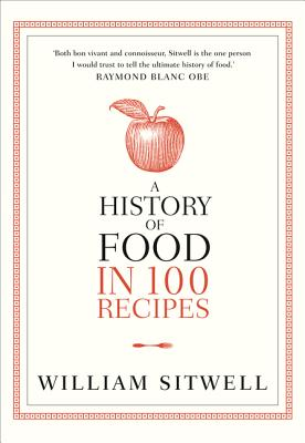 A History of Food in 100 Recipes - Sitwell, William