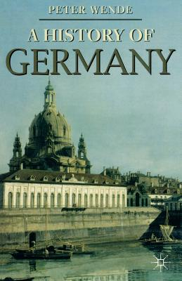 A History of Germany - Wende, Peter