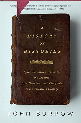 A History of Histories: Epics, Chronicles, Romances and Inquiries from Herodotus and Thucydides to the Twentieth Century - Burrow, John